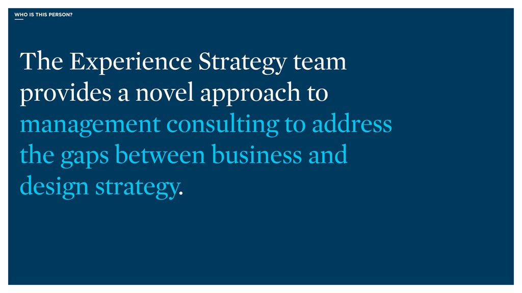 WHO IS THIS PERSON? The Experience Strategy tea...