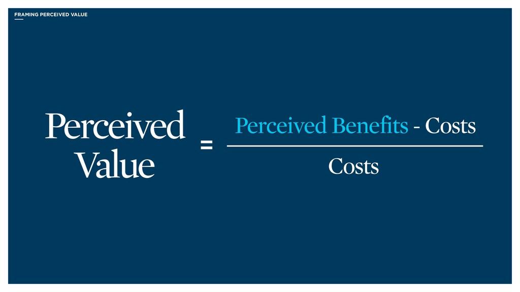 FRAMING PERCEIVED VALUE = Perceived Value Perce...