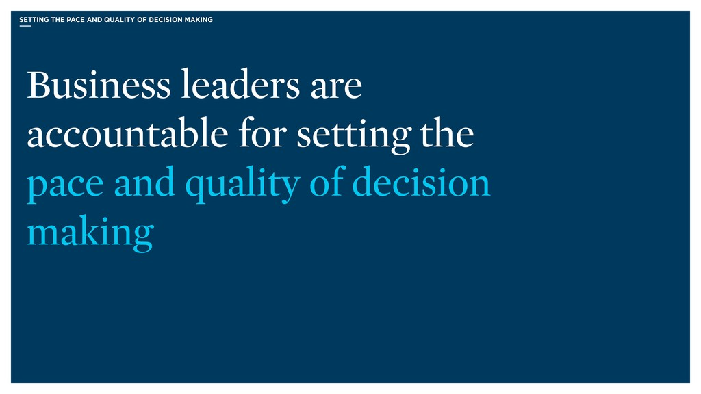 SETTING THE PACE AND QUALITY OF DECISION MAKING...