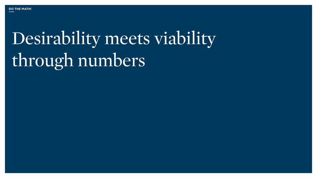 DO THE MATH! Desirability meets viability throu...
