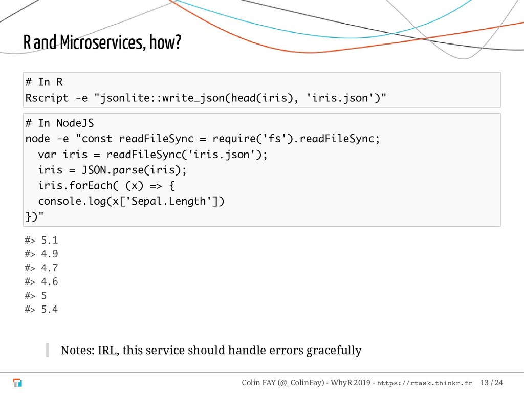 "R and Microservices, how? # In R Rscript -e ""js..."