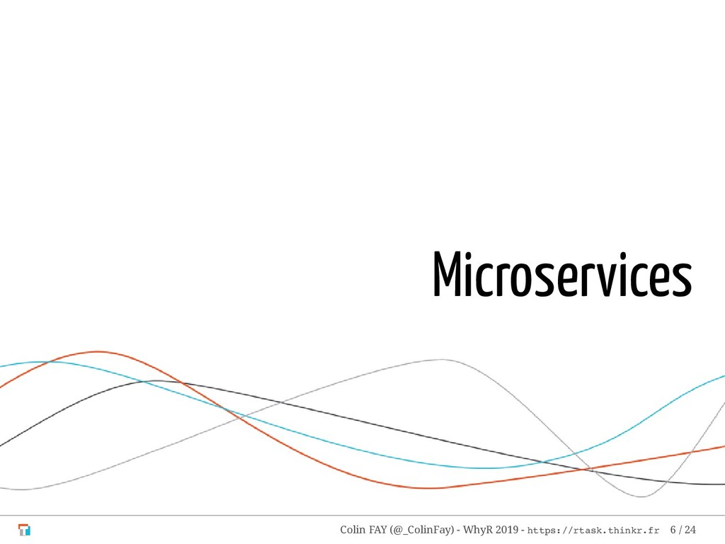 Microservices Colin FAY (@_ColinFay) - WhyR 201...
