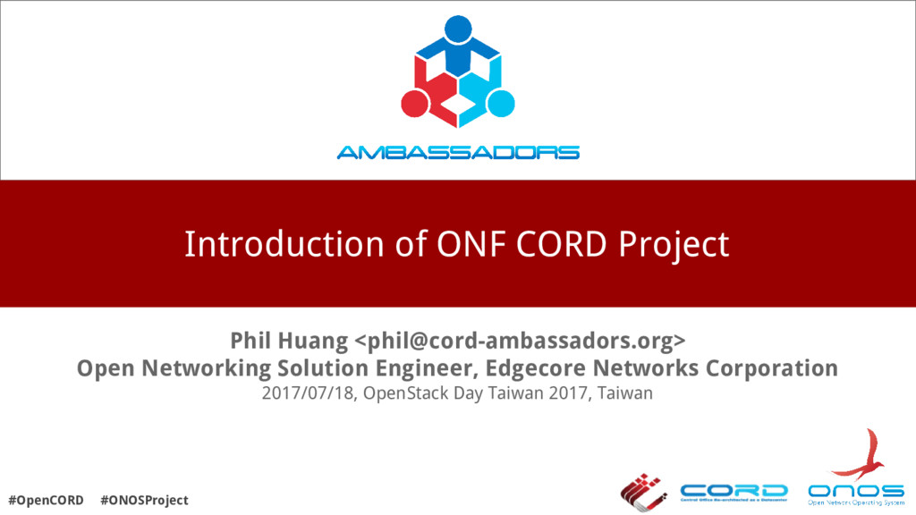 Introduction of ONF CORD Project Phil Huang <ph...