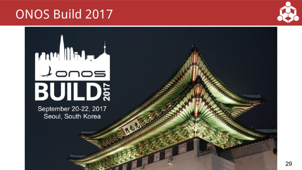 29 ONOS Build 2017