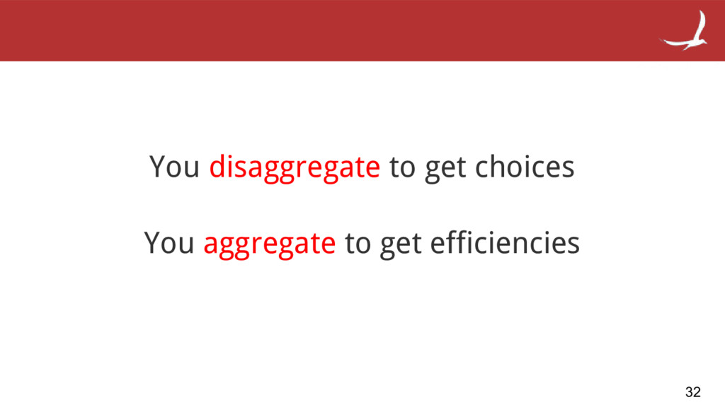 You disaggregate to get choices You aggregate t...