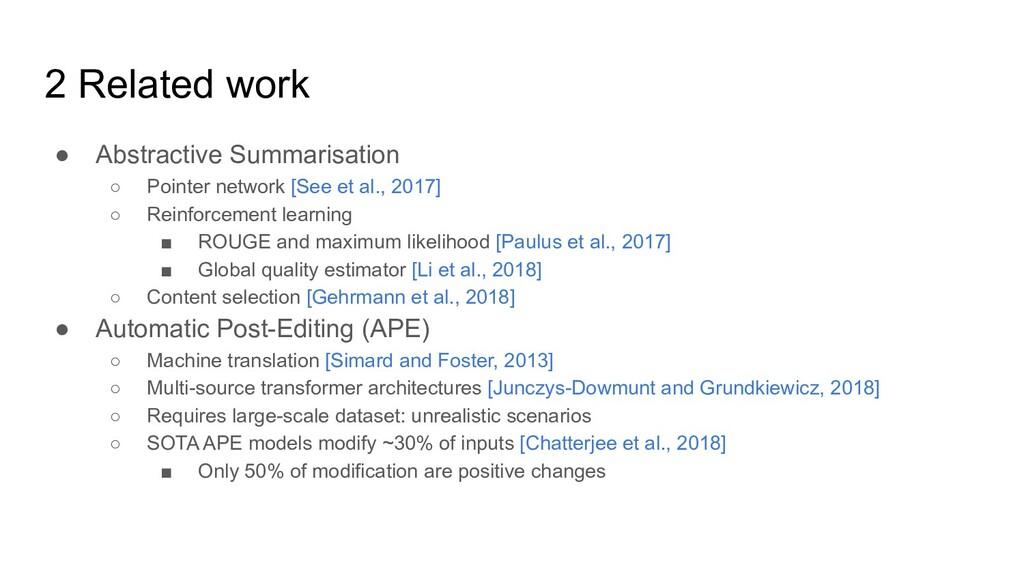 2 Related work ● Abstractive Summarisation ○ Po...