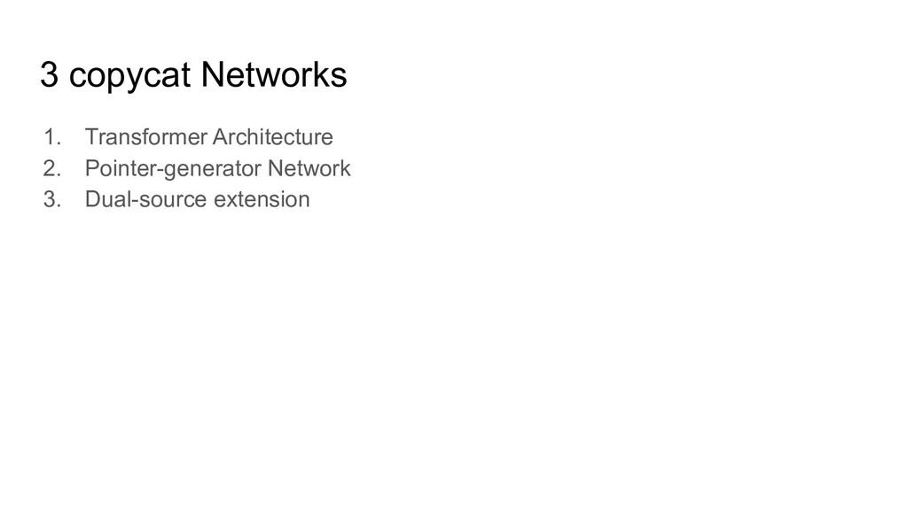 3 copycat Networks 1. Transformer Architecture ...