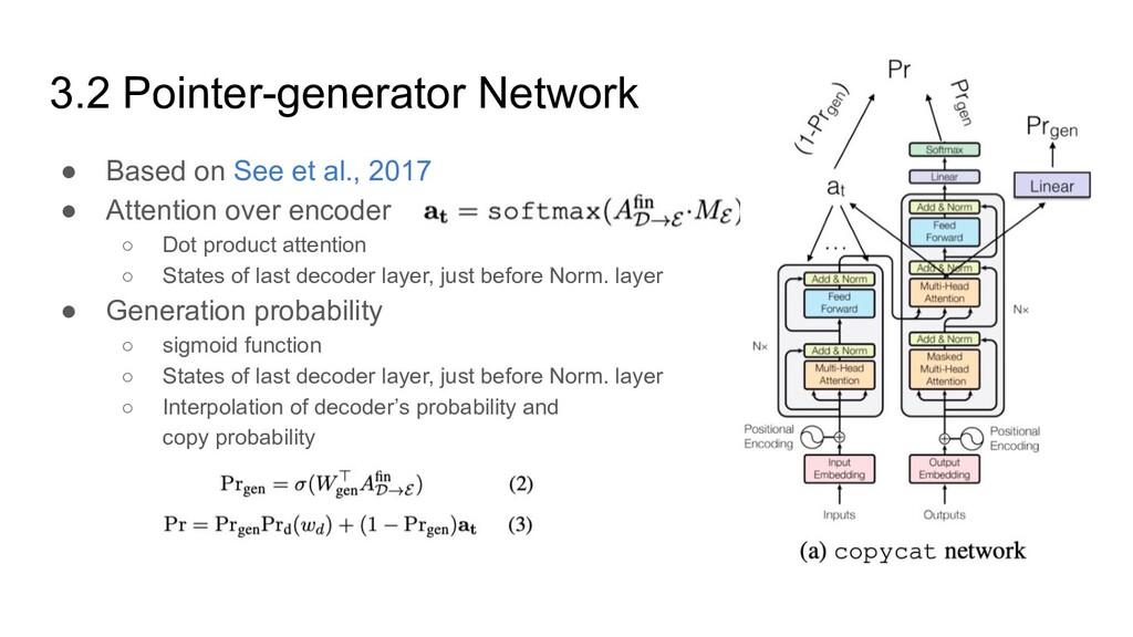 3.2 Pointer-generator Network ● Based on See et...