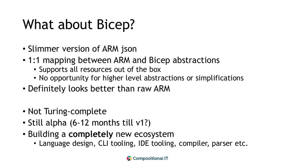What about Bicep? • Slimmer version of ARM json...