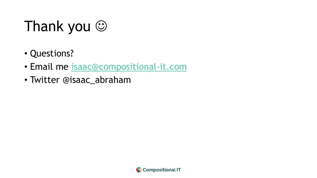Thank you ☺ • Questions? • Email me isaac@compo...