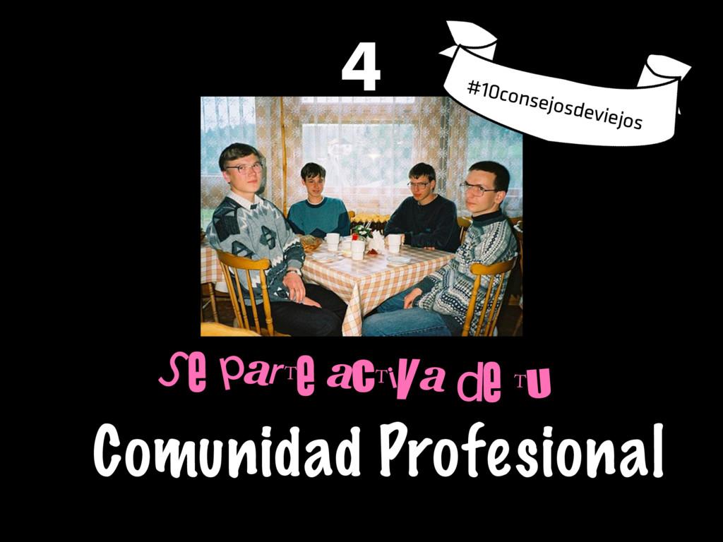 Se parte activa de tu Comunidad Profesional 4 #...