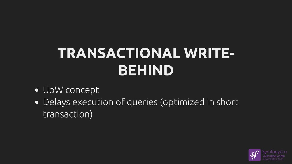 TRANSACTIONAL WRITE- BEHIND UoW concept Delays ...
