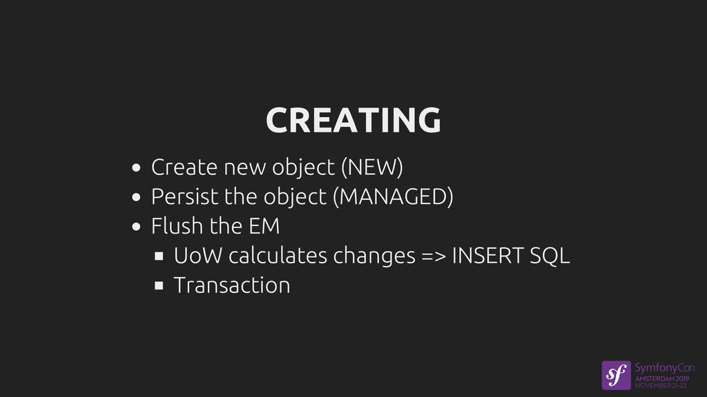 CREATING Create new object (NEW) Persist the ob...