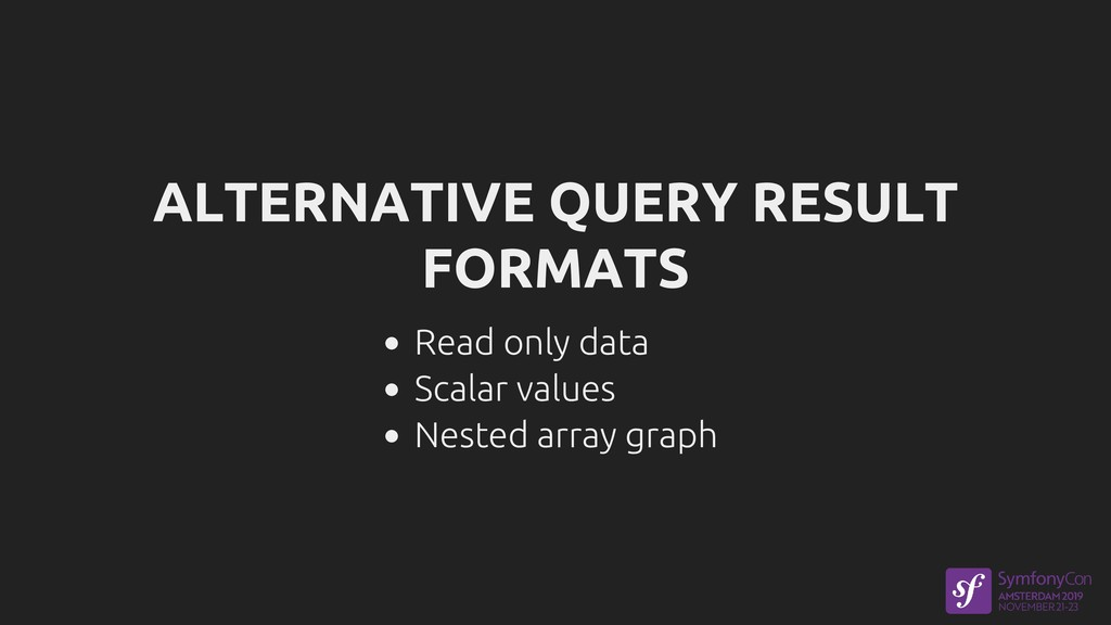 ALTERNATIVE QUERY RESULT FORMATS Read only data...