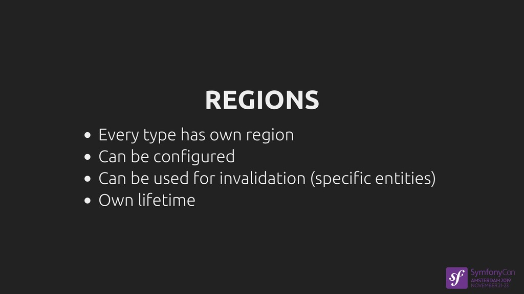 REGIONS Every type has own region Can be config...