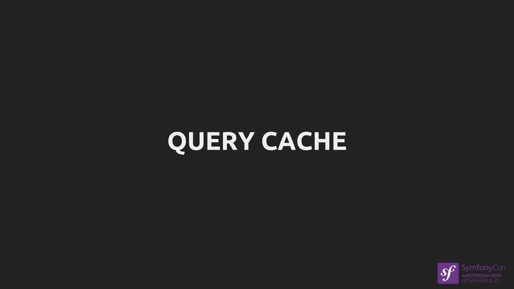 QUERY CACHE