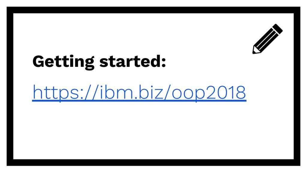 Getting started: https://ibm.biz/oop2018