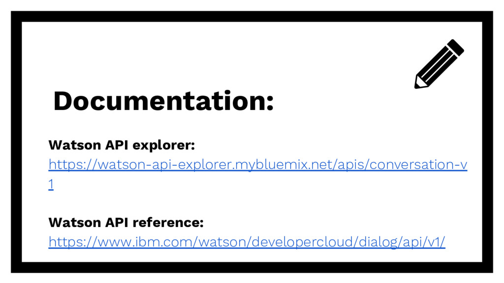 Documentation: Watson API explorer: https://wat...