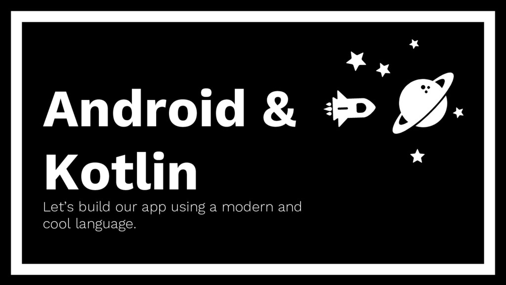 Android & Kotlin Let's build our app using a mo...