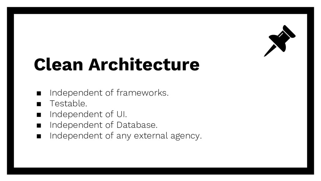 Clean Architecture ▪ Independent of frameworks....