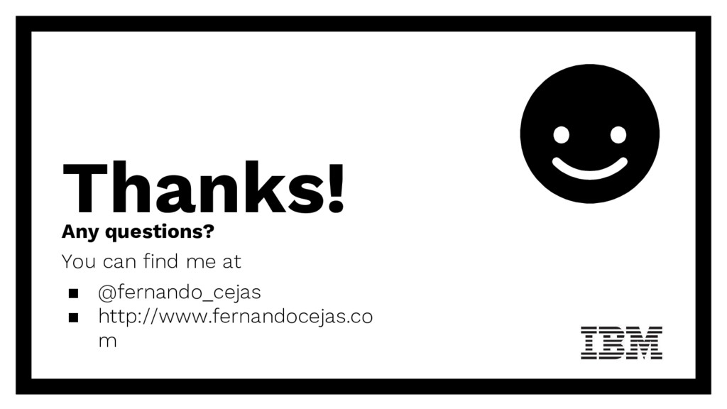 Thanks! Any questions? You can find me at ▪ @fe...