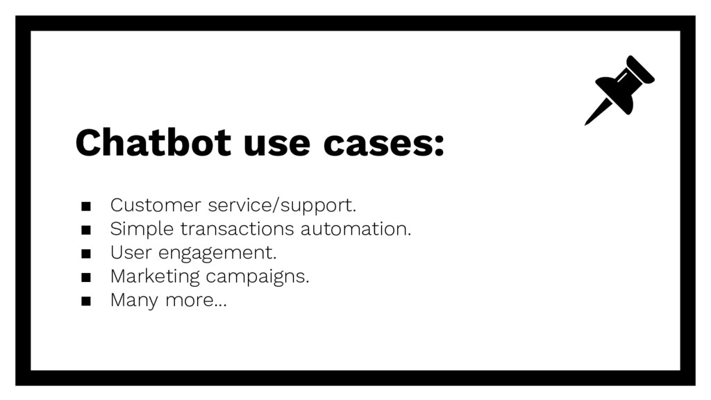 Chatbot use cases: ▪ Customer service/support. ...
