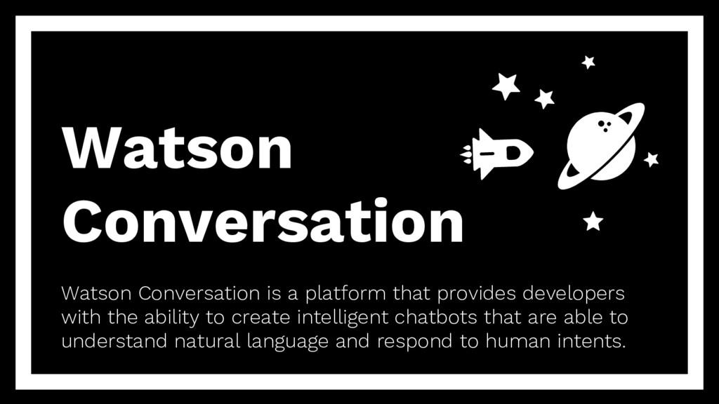 Watson Conversation Watson Conversation is a pl...