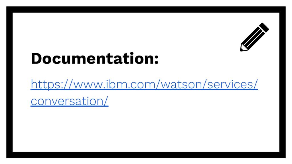 Documentation: https://www.ibm.com/watson/servi...