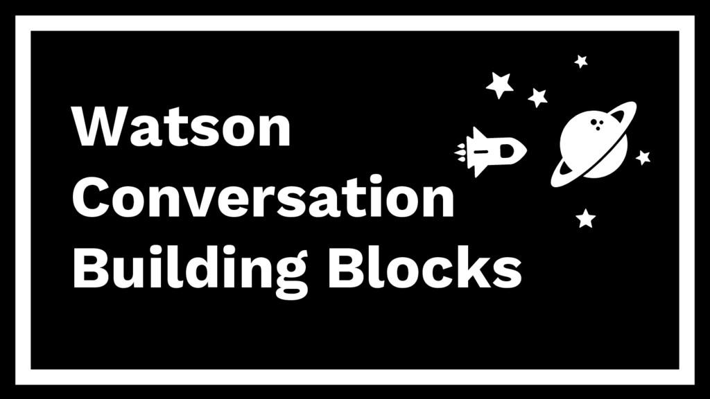 Watson Conversation Building Blocks