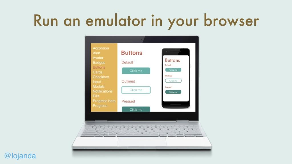@lojanda Run an emulator in your browser