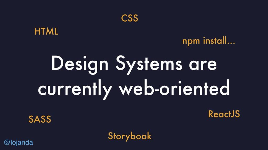 @lojanda Design Systems are currently web-orien...