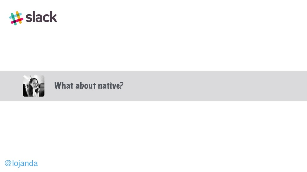 @lojanda What about native?