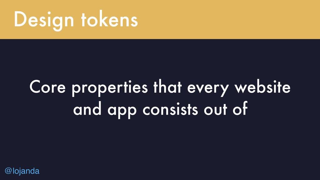 @lojanda Design tokens Core properties that eve...