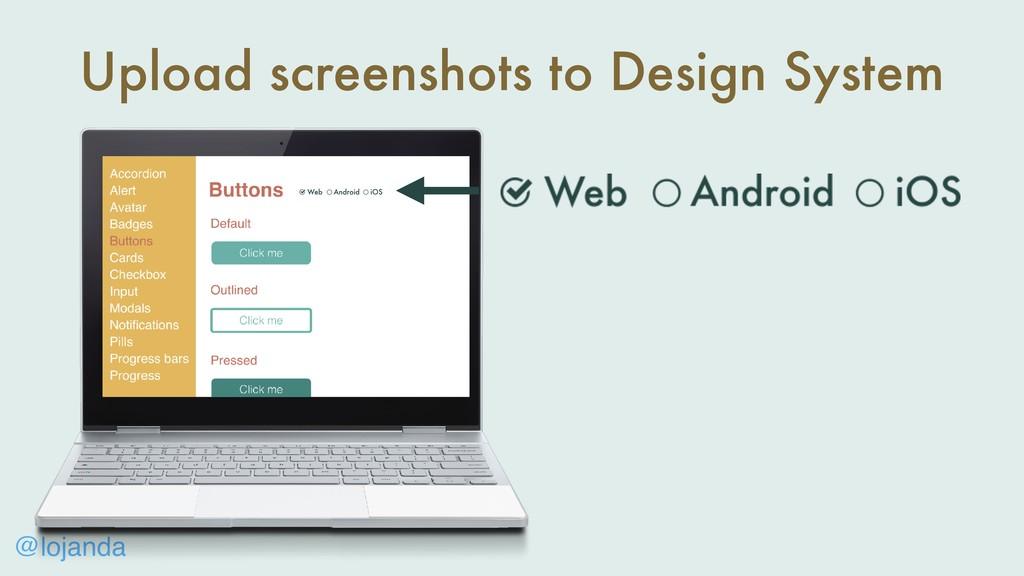 @lojanda Upload screenshots to Design System