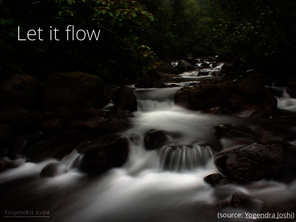 13 Let it flow (source: Yogendra Joshi)