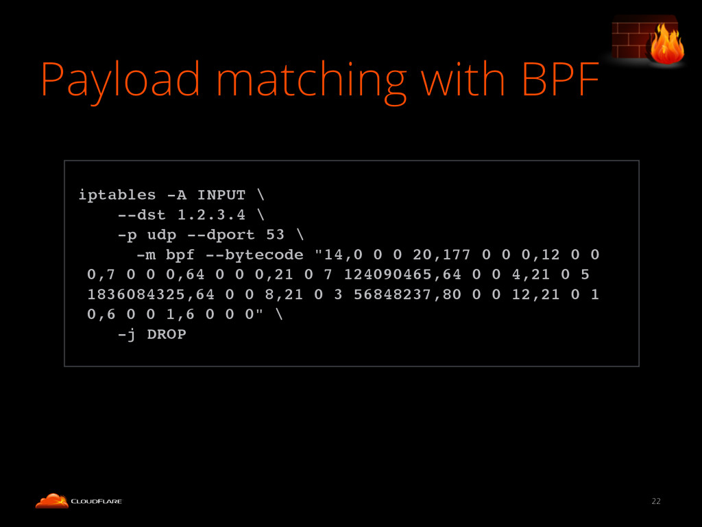 Payload matching with BPF 22 ! iptables -A INPU...