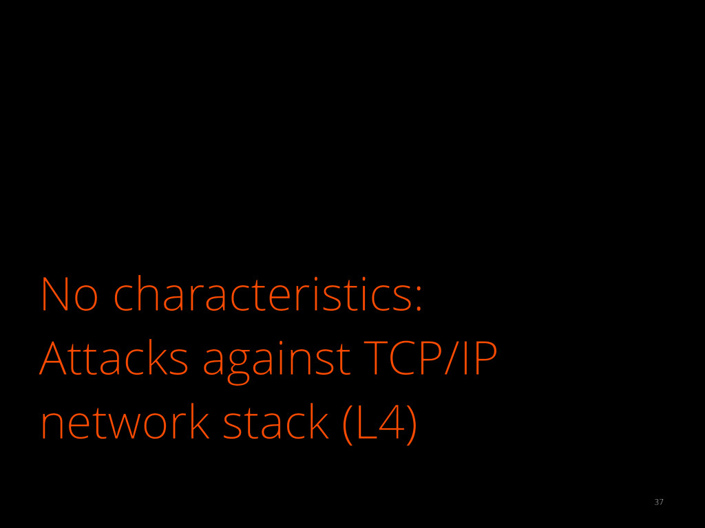 No characteristics: Attacks against TCP/IP netw...