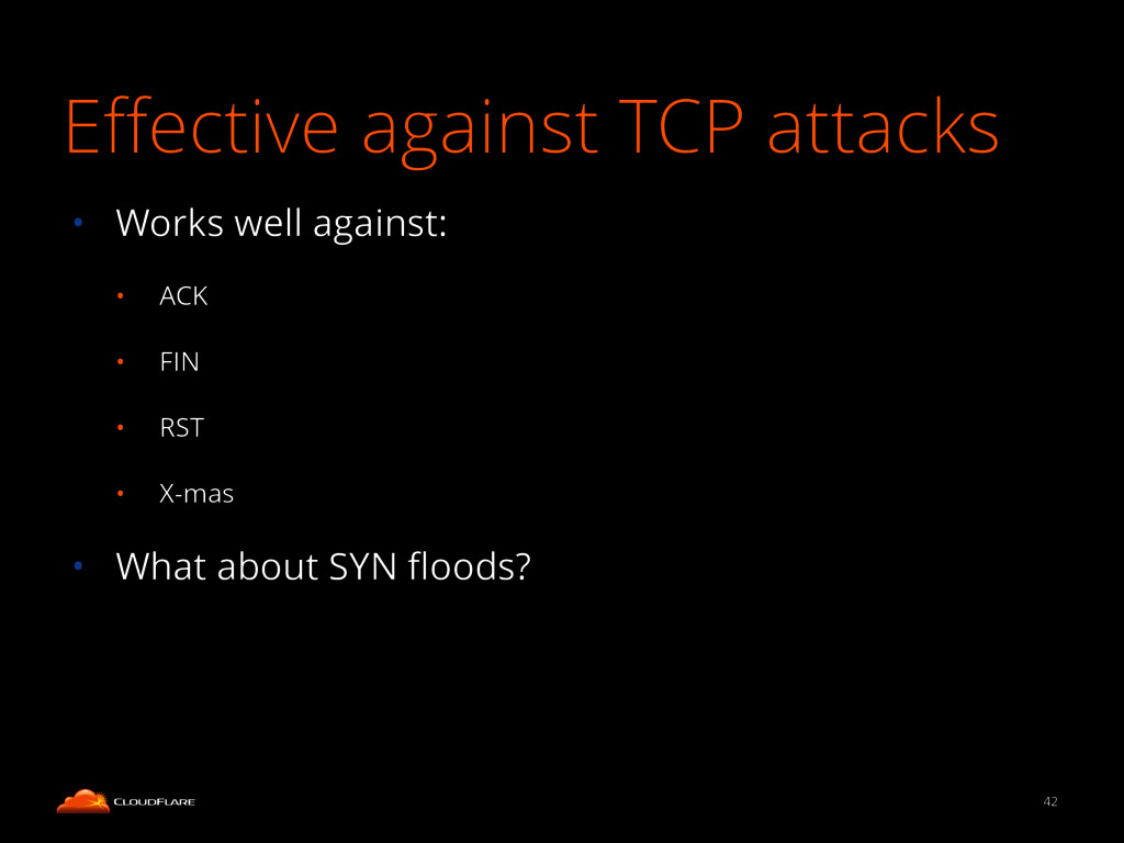 Effective against TCP attacks • Works well again...