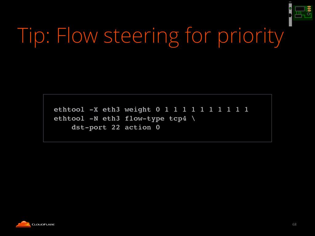 Tip: Flow steering for priority 68 ! ethtool -X...