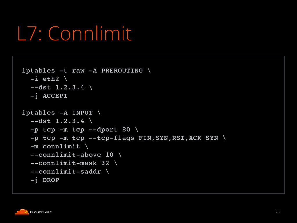 L7: Connlimit 76 ! iptables -t raw -A PREROUTIN...