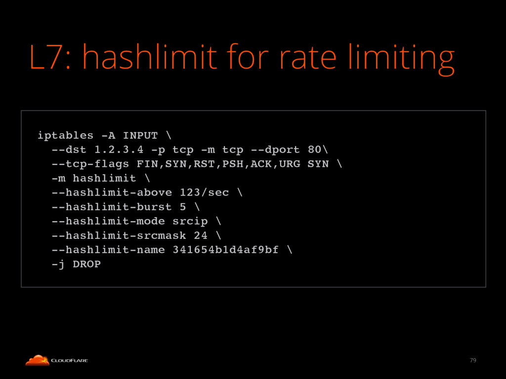 L7: hashlimit for rate limiting 79 ! iptables -...