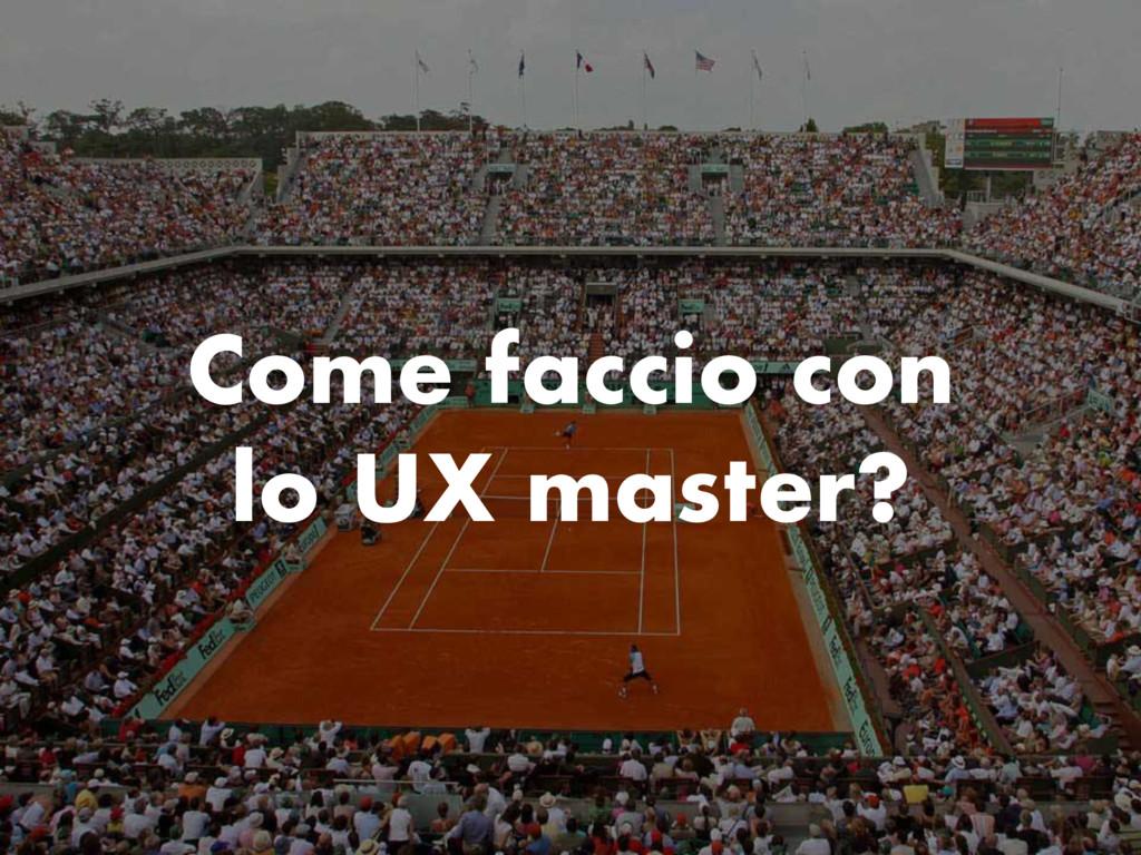 Come faccio con lo UX master?