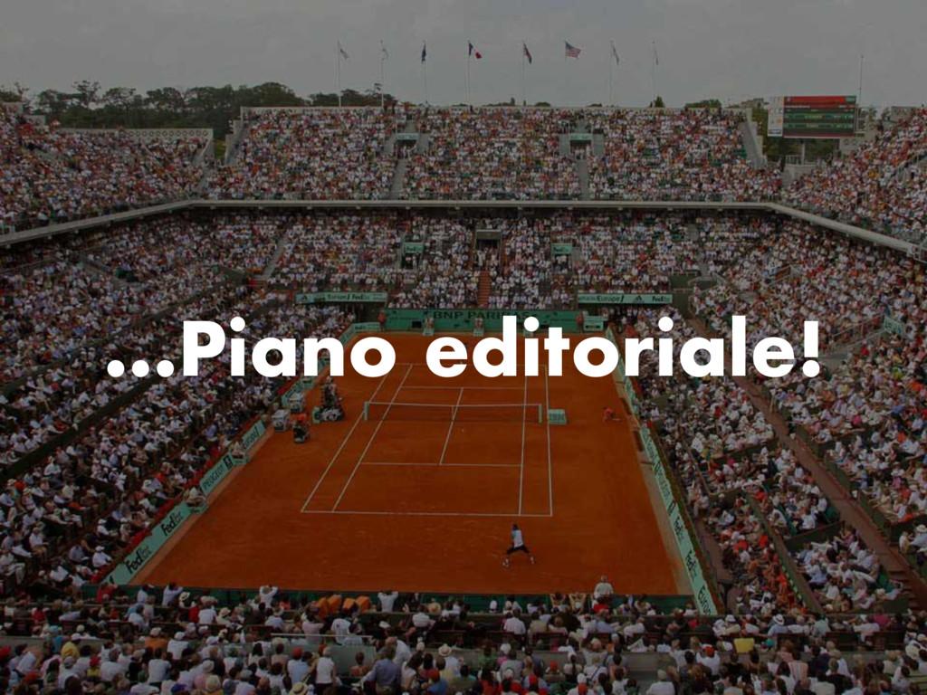…Piano editoriale!