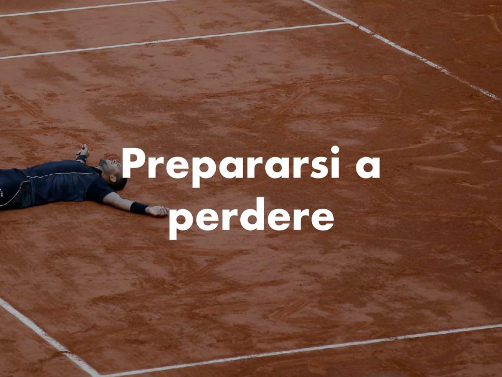 Prepararsi a perdere