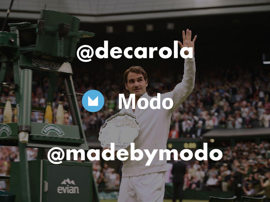 Modo @decarola @madebymodo
