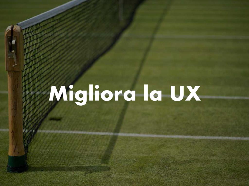 Migliora la UX