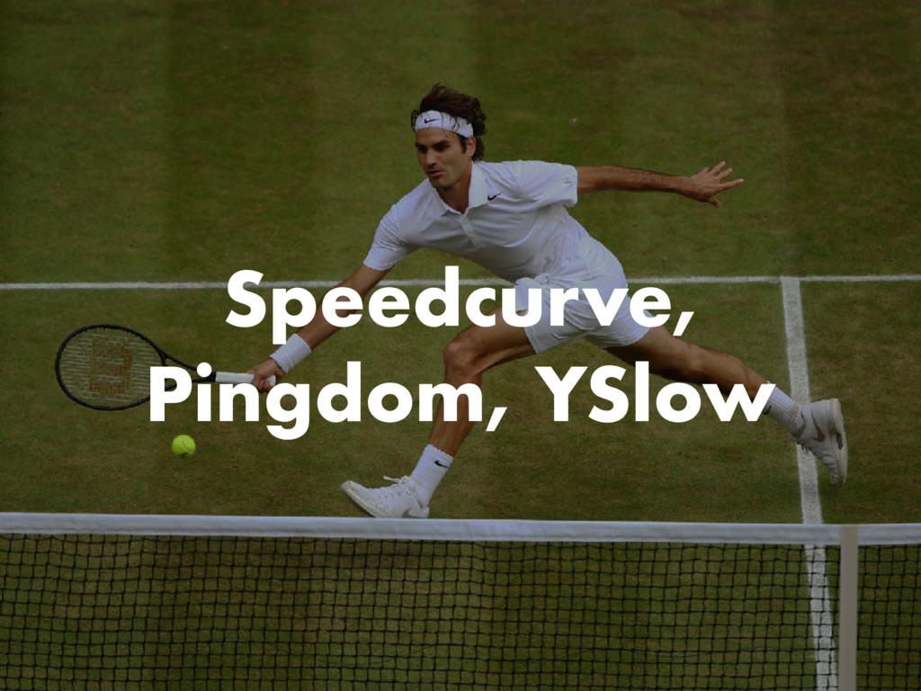 Speedcurve, Pingdom, YSlow