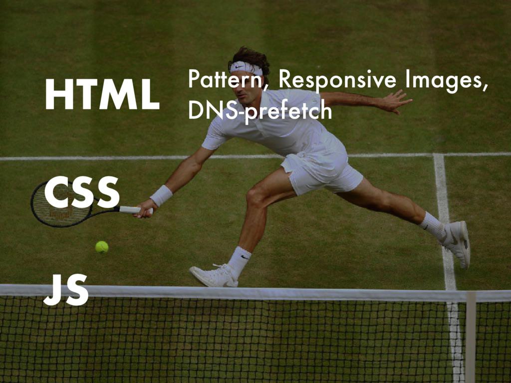 CSS HTML JS Pattern, Responsive Images, DNS-pre...