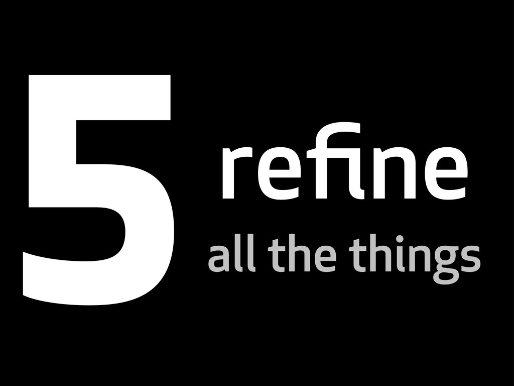 refine all the things