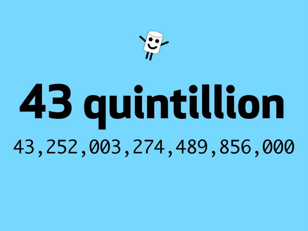 43,252,003,274,489,856,000 quintillion